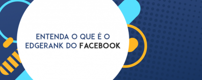 Entenda o que é o EdgeRank do Facebook