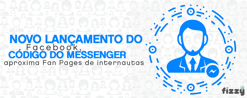Novo lançamento do Facebook, Código do Messenger aproxima Fan Pages de internautas
