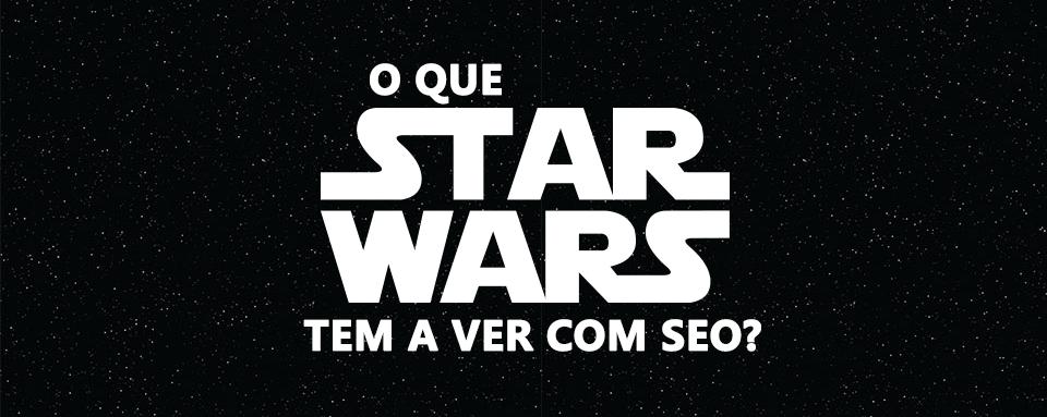 O que Star Wars tem a ver com SEO?