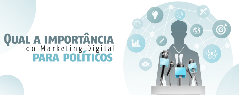 Qual a importância do Marketing Digital para políticos
