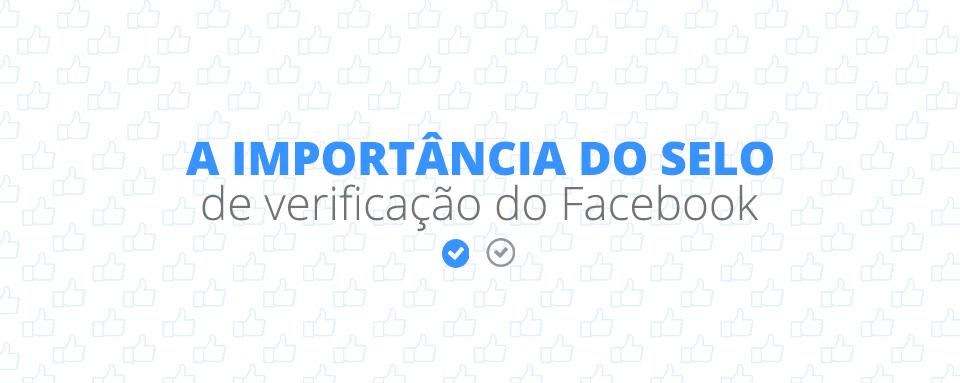 A importância do selo de verificação do Facebook
