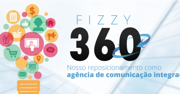Fizzy 360°: nosso reposicionamento como agência de comunicação integrada